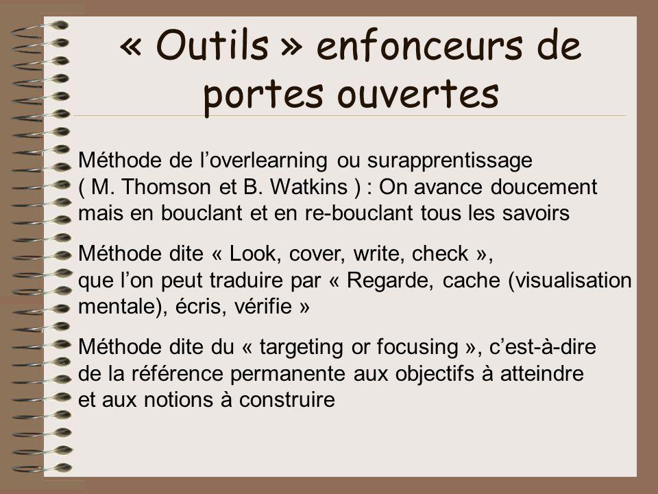 « Outils » enfonceurs de portes ouvertes Méthode de loverlearning ou surapprentissage ( M. Thomson et B. Watkins ) : On avance doucement mais en boucl