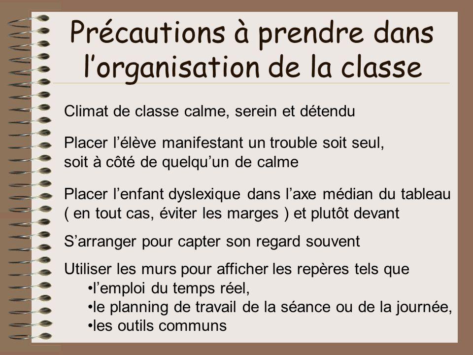 Précautions à prendre dans lorganisation de la classe Climat de classe calme, serein et détendu Placer lélève manifestant un trouble soit seul, soit à