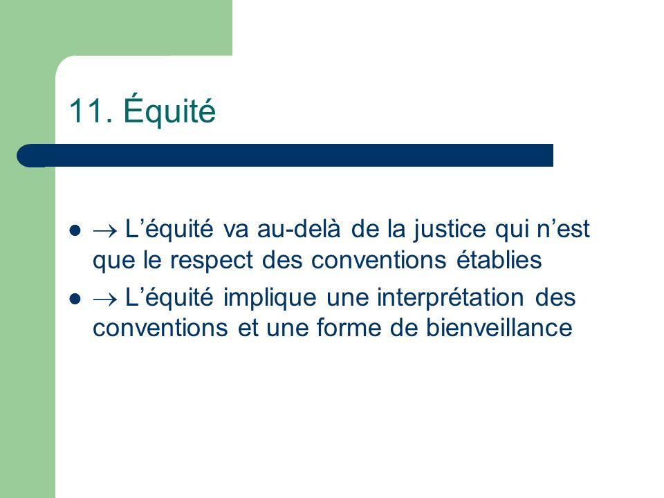 11. Équité Léquité va au-delà de la justice qui nest que le respect des conventions établies Léquité implique une interprétation des conventions et un