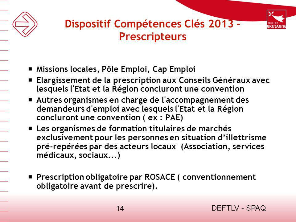 DEFTLV - SPAQ 14 Dispositif Compétences Clés 2013 – Prescripteurs Missions locales, Pôle Emploi, Cap Emploi Elargissement de la prescription aux Conse