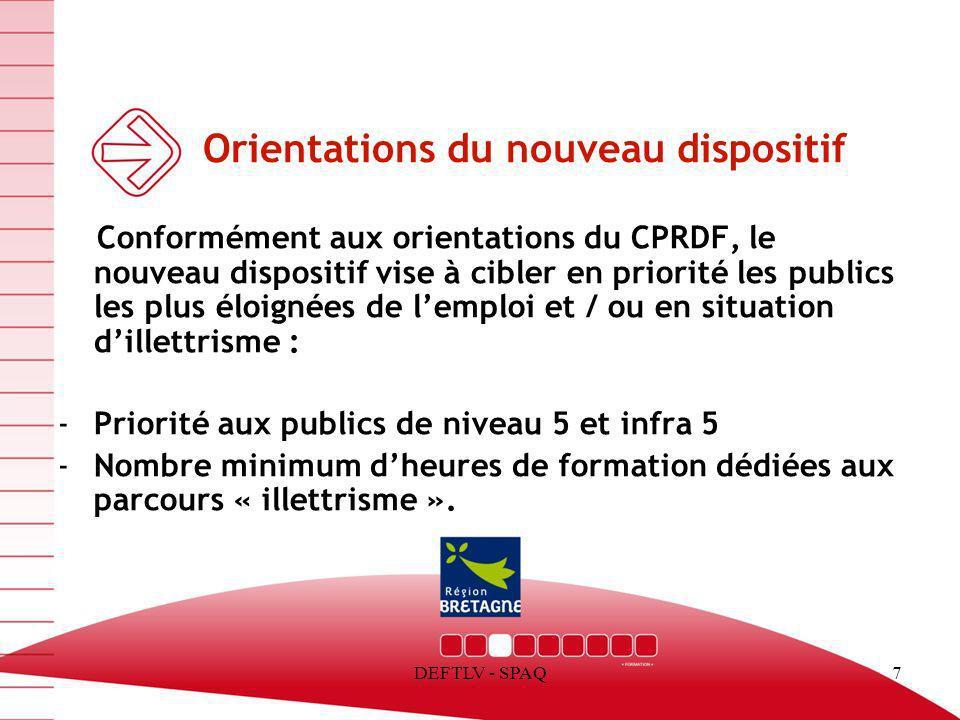 DEFTLV - SPAQ7 Orientations du nouveau dispositif Conformément aux orientations du CPRDF, le nouveau dispositif vise à cibler en priorité les publics