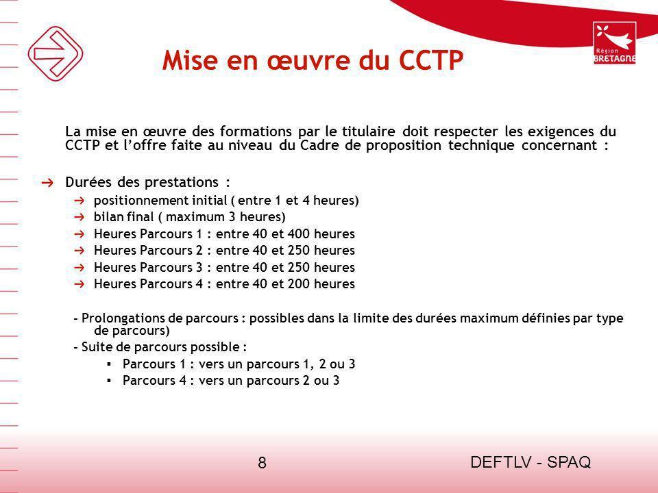 DEFTLV - SPAQ 8 Mise en œuvre du CCTP La mise en œuvre des formations par le titulaire doit respecter les exigences du CCTP et loffre faite au niveau