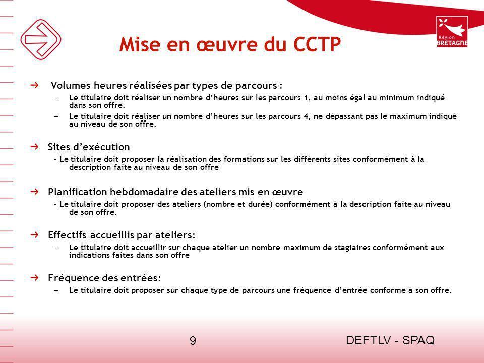 DEFTLV - SPAQ 9 Mise en œuvre du CCTP Volumes heures réalisées par types de parcours : – Le titulaire doit réaliser un nombre dheures sur les parcours