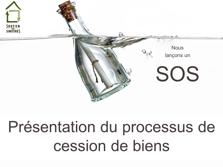 Présentation du processus de cession de biens Nous lançons un SOS