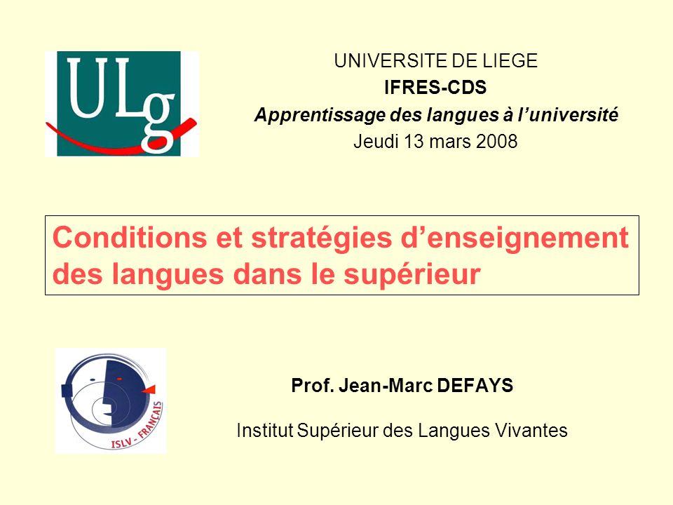 Prof. Jean-Marc DEFAYS Institut Supérieur des Langues Vivantes UNIVERSITE DE LIEGE IFRES-CDS Apprentissage des langues à luniversité Jeudi 13 mars 200