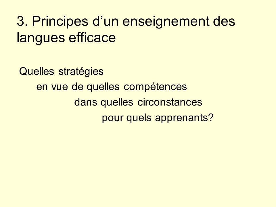 3. Principes dun enseignement des langues efficace Quelles stratégies en vue de quelles compétences dans quelles circonstances pour quels apprenants?