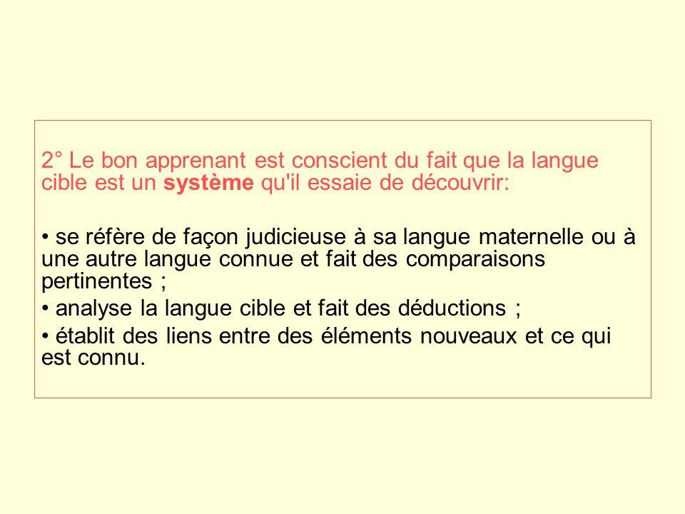 2° Le bon apprenant est conscient du fait que la langue cible est un système qu'il essaie de découvrir: se réfère de façon judicieuse à sa langue mate