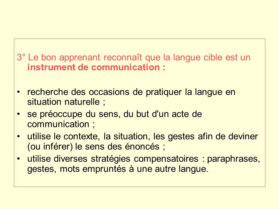 3° Le bon apprenant reconnaît que la langue cible est un instrument de communication : recherche des occasions de pratiquer la langue en situation nat