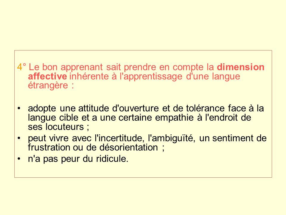 4° Le bon apprenant sait prendre en compte la dimension affective inhérente à l'apprentissage d'une langue étrangère : adopte une attitude d'ouverture