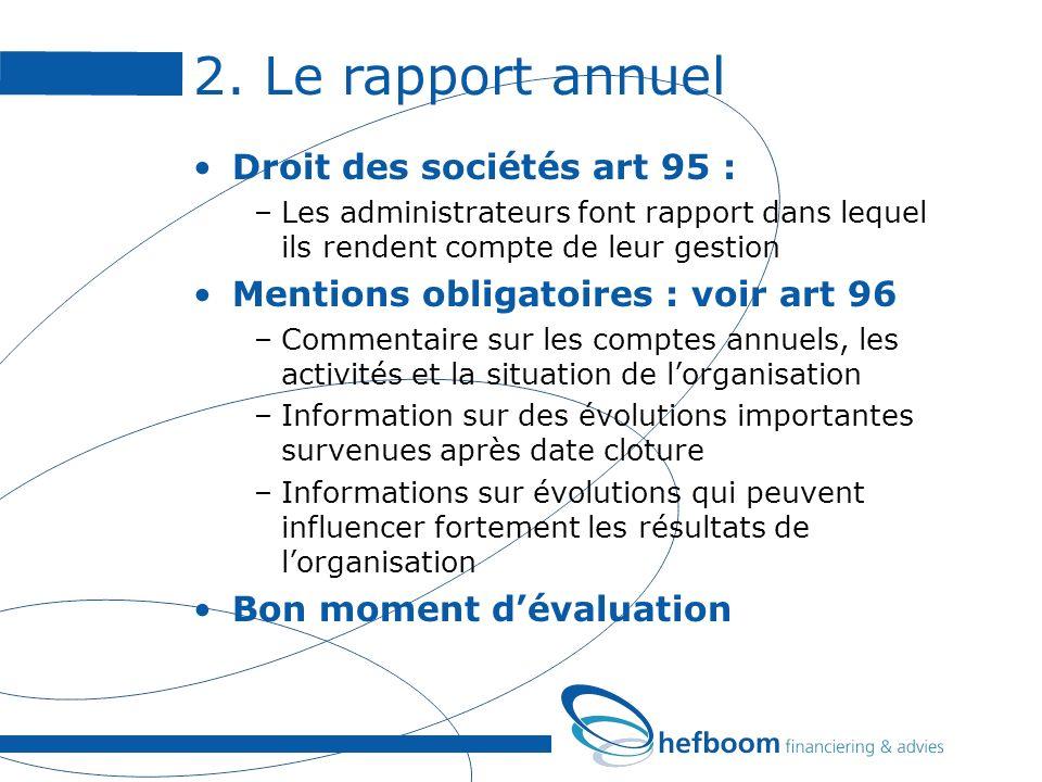 2. Le rapport annuel Droit des sociétés art 95 : –Les administrateurs font rapport dans lequel ils rendent compte de leur gestion Mentions obligatoire