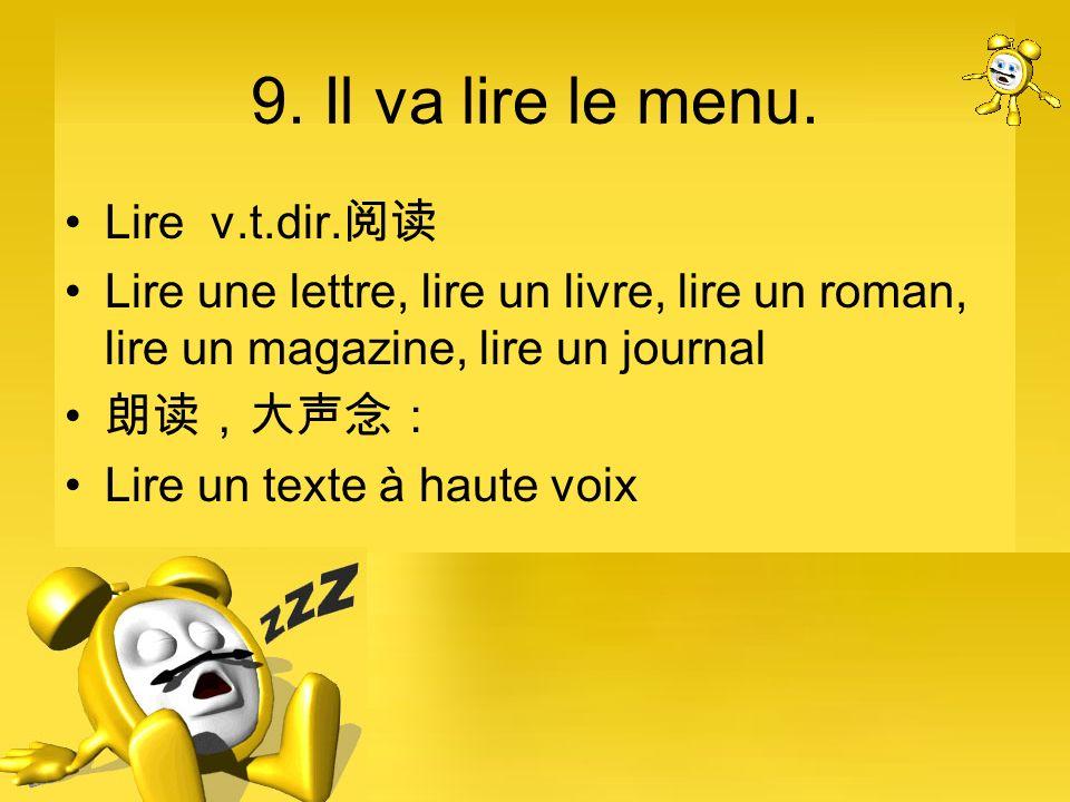 9. Il va lire le menu. Lire v.t.dir. Lire une lettre, lire un livre, lire un roman, lire un magazine, lire un journal Lire un texte à haute voix