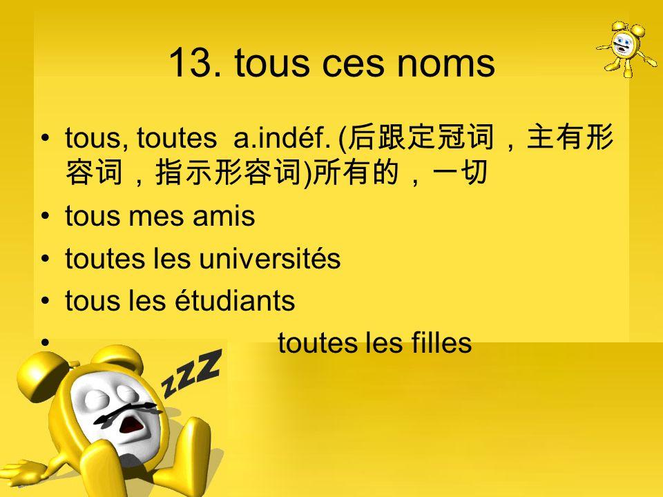 13. tous ces noms tous, toutes a.indéf. ( ) tous mes amis toutes les universités tous les étudiants toutes les filles