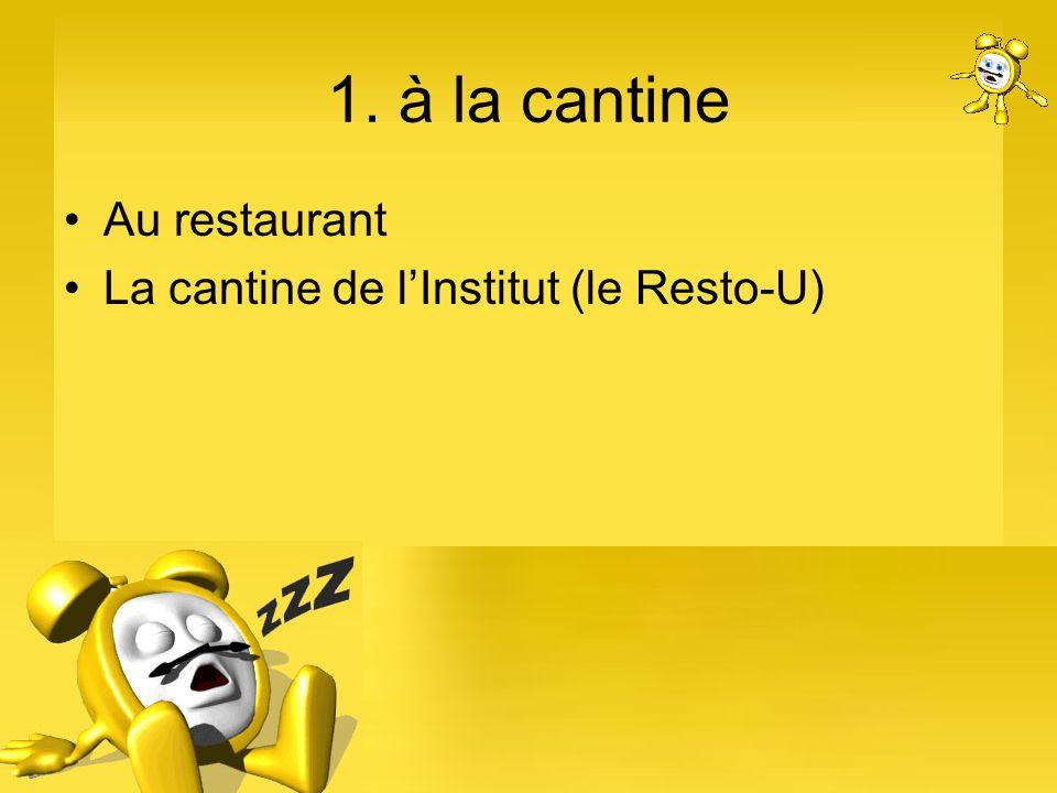 1. à la cantine Au restaurant La cantine de lInstitut (le Resto-U)