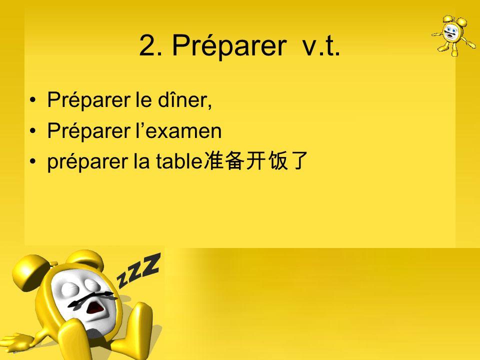2. Préparer v.t. Préparer le dîner, Préparer lexamen préparer la table