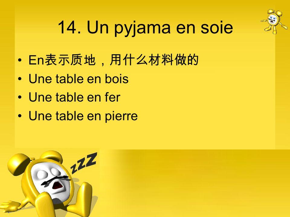 14. Un pyjama en soie En Une table en bois Une table en fer Une table en pierre