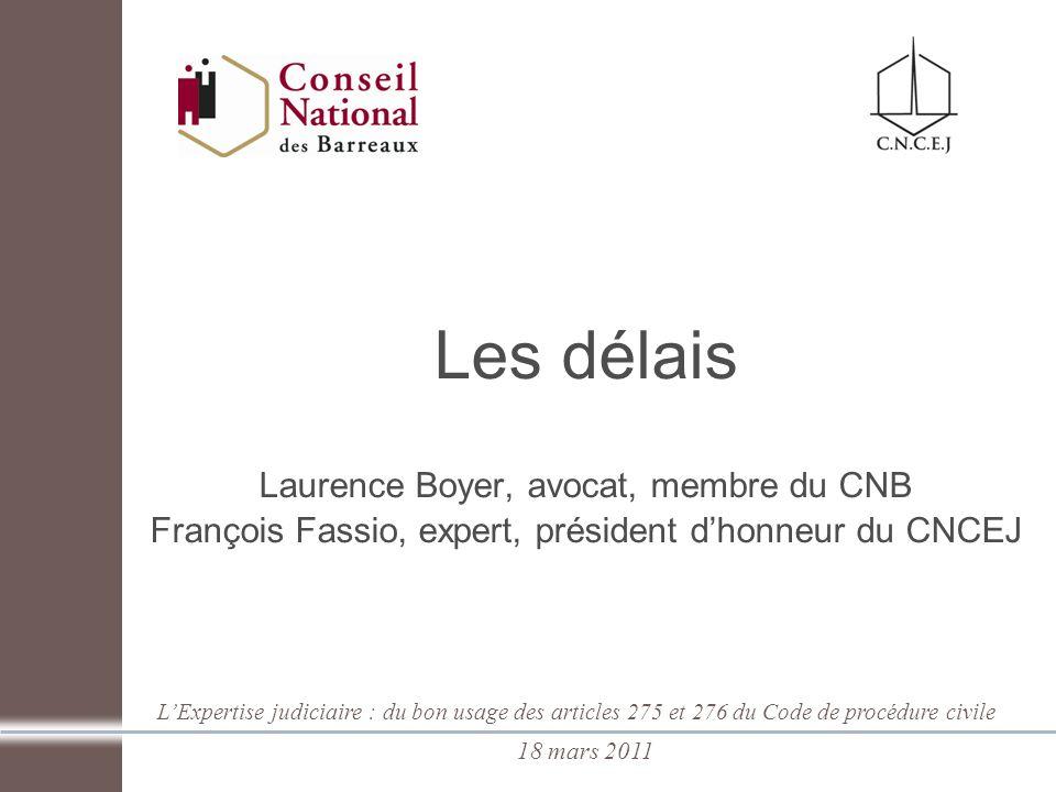 LExpertise judiciaire : du bon usage des articles 275 et 276 du Code de procédure civile 18 mars 2011 Les délais Laurence Boyer, avocat, membre du CNB