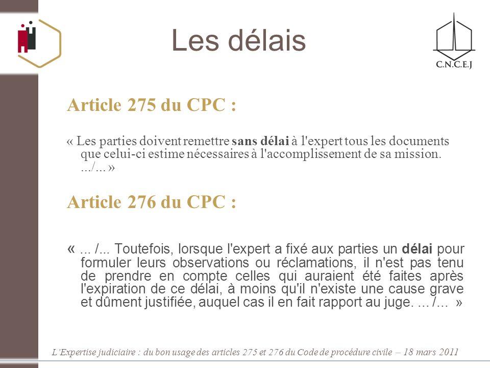 LExpertise judiciaire : du bon usage des articles 275 et 276 du Code de procédure civile – 18 mars 2011 Les délais Article 275 du CPC : « Les parties