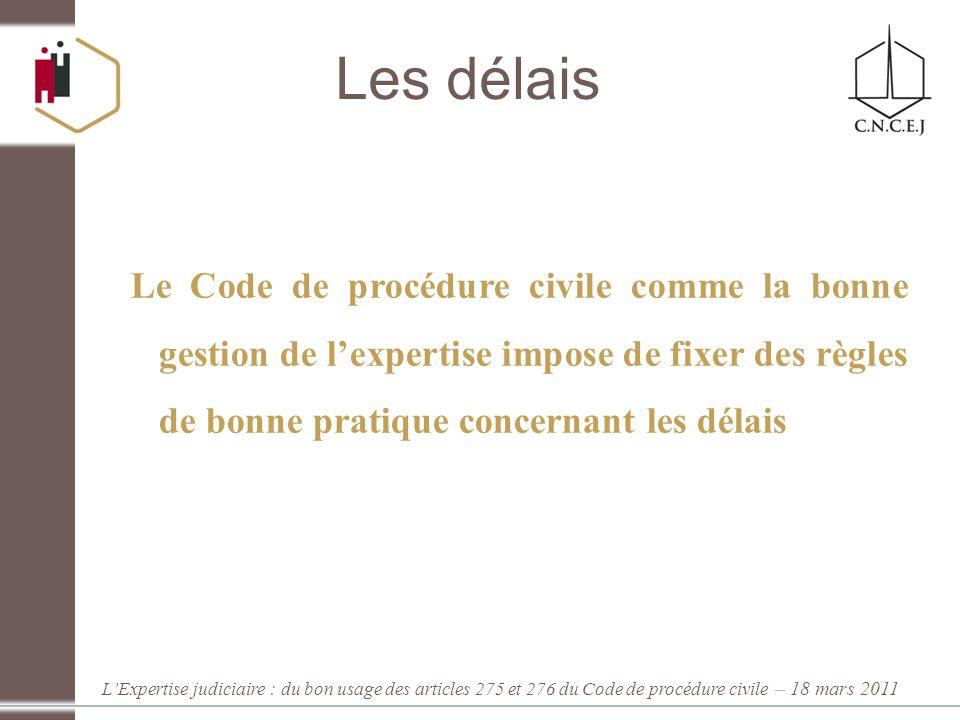 LExpertise judiciaire : du bon usage des articles 275 et 276 du Code de procédure civile – 18 mars 2011 Les délais Le Code de procédure civile comme l