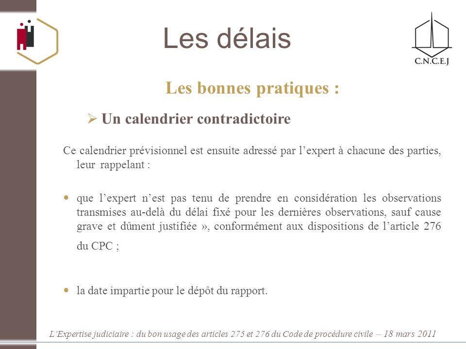 LExpertise judiciaire : du bon usage des articles 275 et 276 du Code de procédure civile – 18 mars 2011 Les délais Les bonnes pratiques : Un calendrie