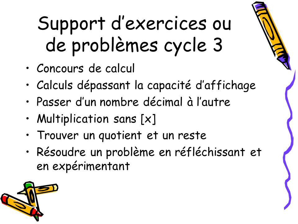 Support dexercices ou de problèmes cycle 3 Concours de calcul Calculs dépassant la capacité daffichage Passer dun nombre décimal à lautre Multiplication sans [x] Trouver un quotient et un reste Résoudre un problème en réfléchissant et en expérimentant