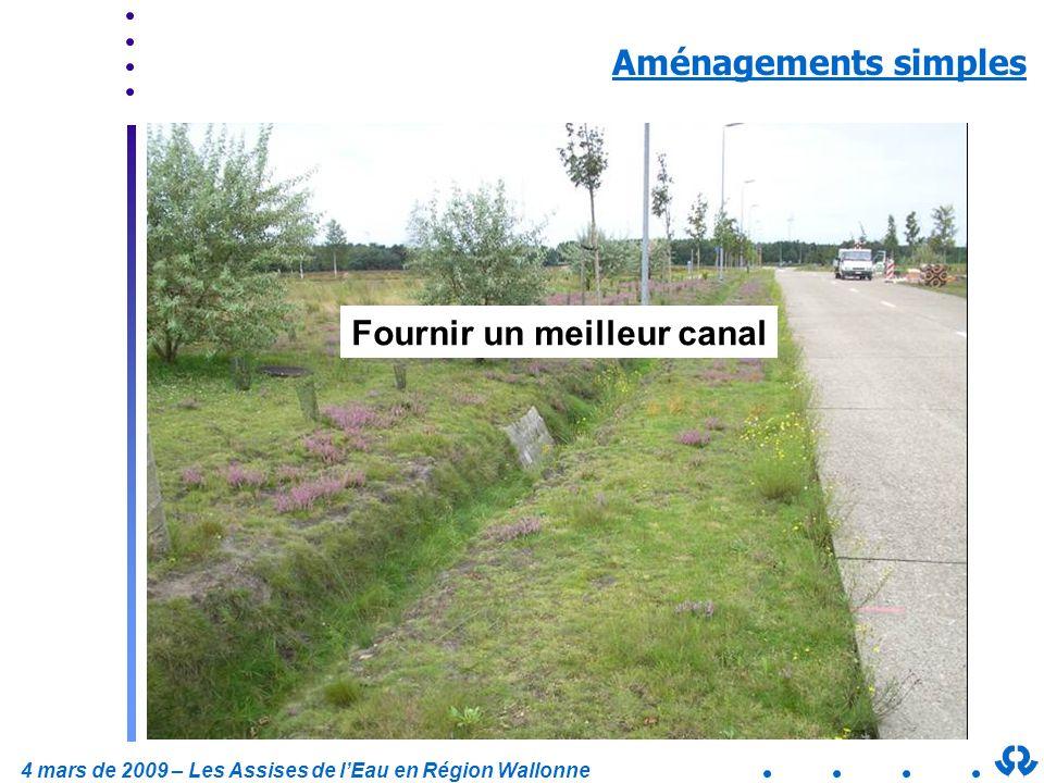 4 mars de 2009 – Les Assises de lEau en Région Wallonne Aménagements simples Fournir un meilleur canal