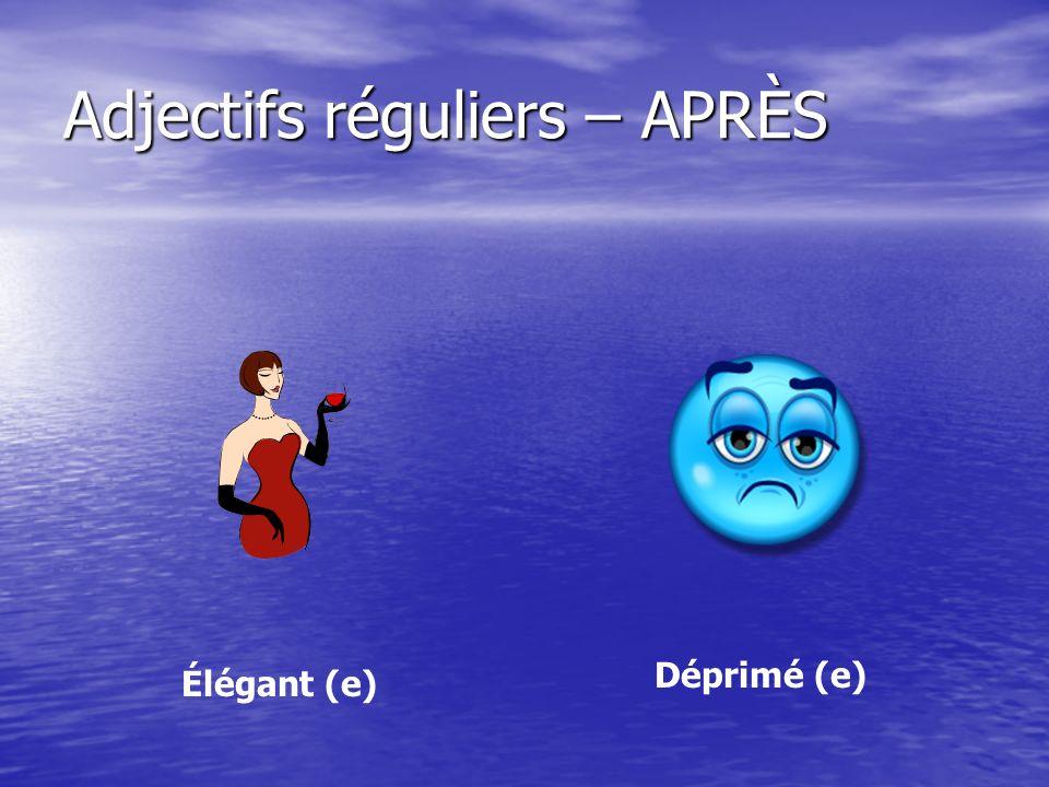 Adjectifs réguliers – APRÈS Élégant (e) Déprimé (e)