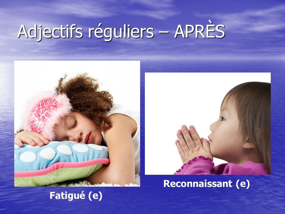 Adjectifs réguliers – APRÈS Fatigué (e) Reconnaissant (e)