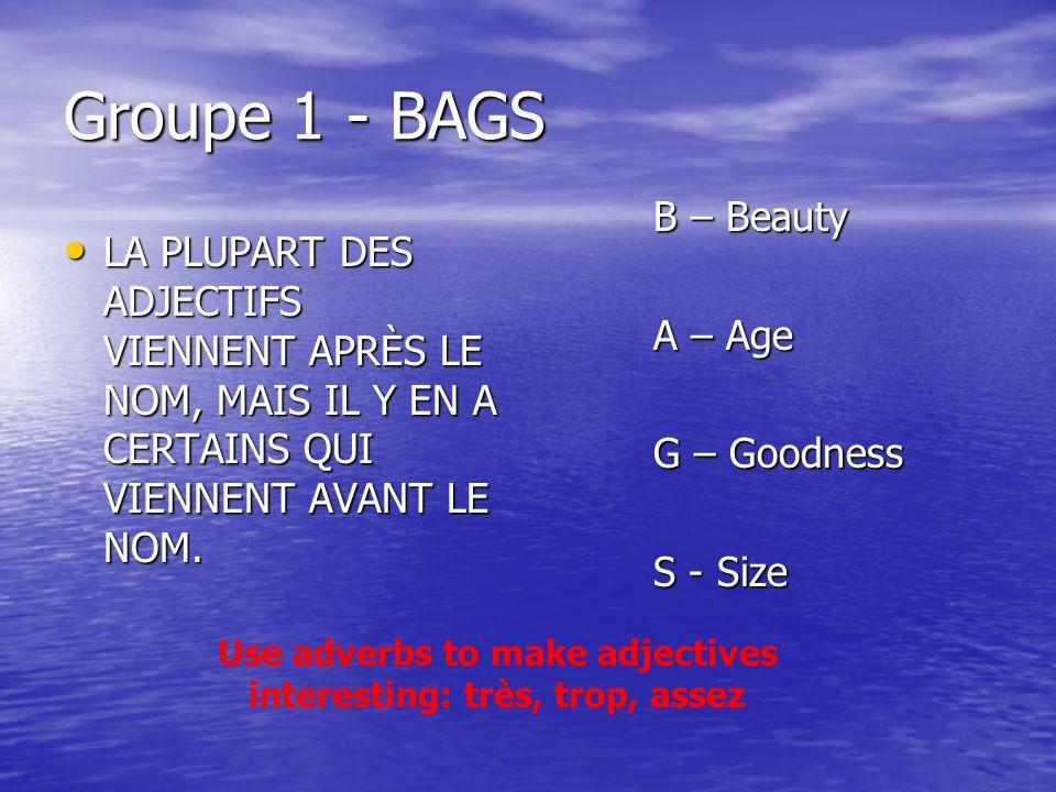 Groupe 1 - BAGS LA PLUPART DES ADJECTIFS VIENNENT APRÈS LE NOM, MAIS IL Y EN A CERTAINS QUI VIENNENT AVANT LE NOM.