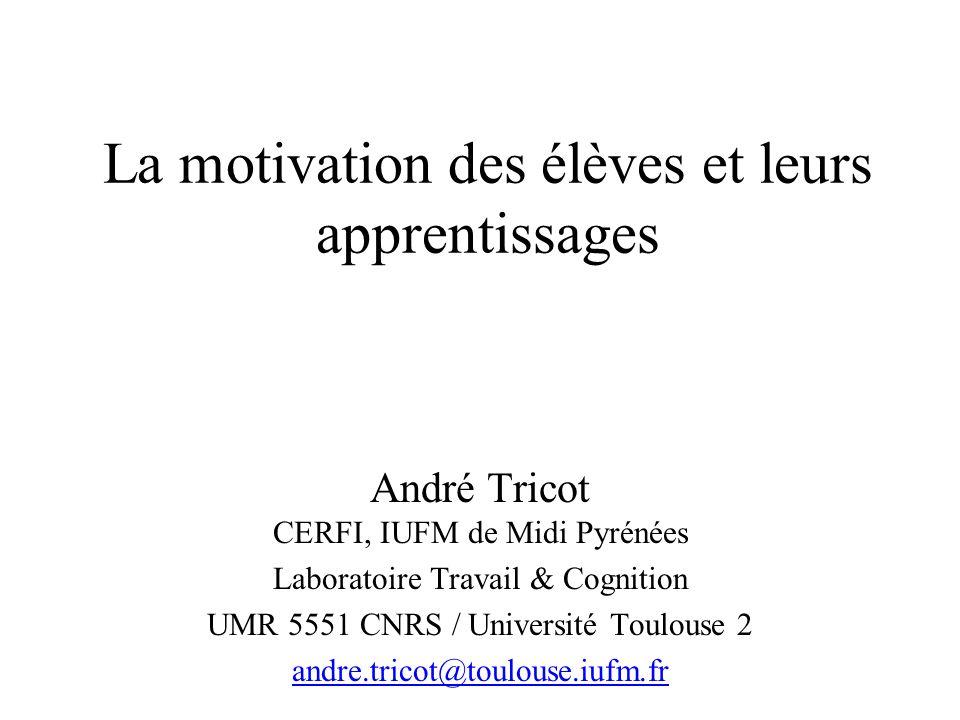La motivation des élèves et leurs apprentissages André Tricot CERFI, IUFM de Midi Pyrénées Laboratoire Travail & Cognition UMR 5551 CNRS / Université