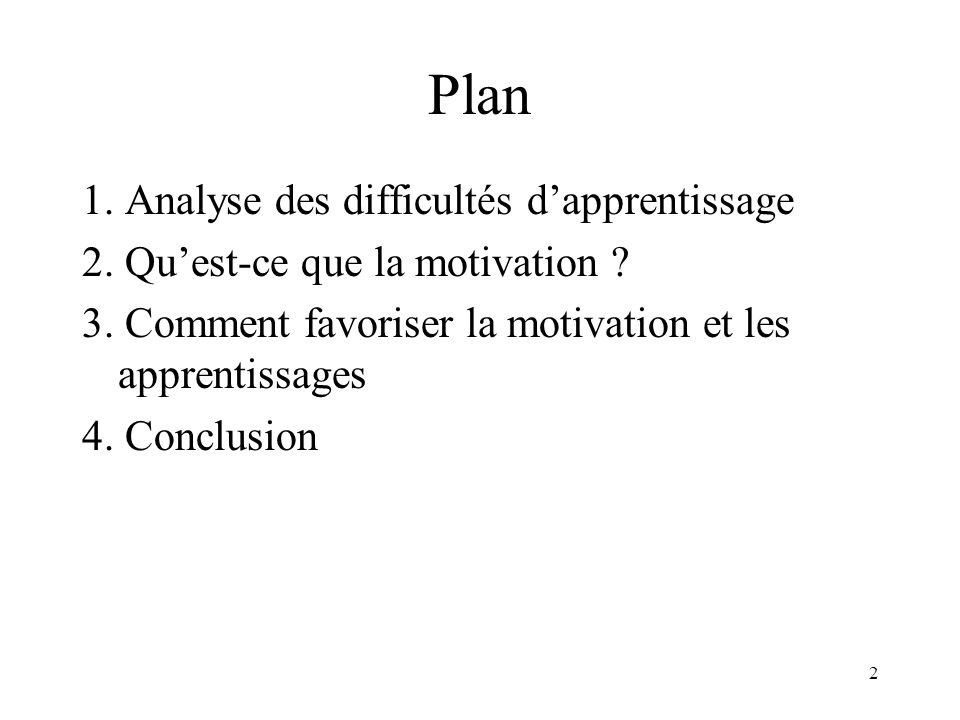 2 Plan 1. Analyse des difficultés dapprentissage 2. Quest-ce que la motivation ? 3. Comment favoriser la motivation et les apprentissages 4. Conclusio
