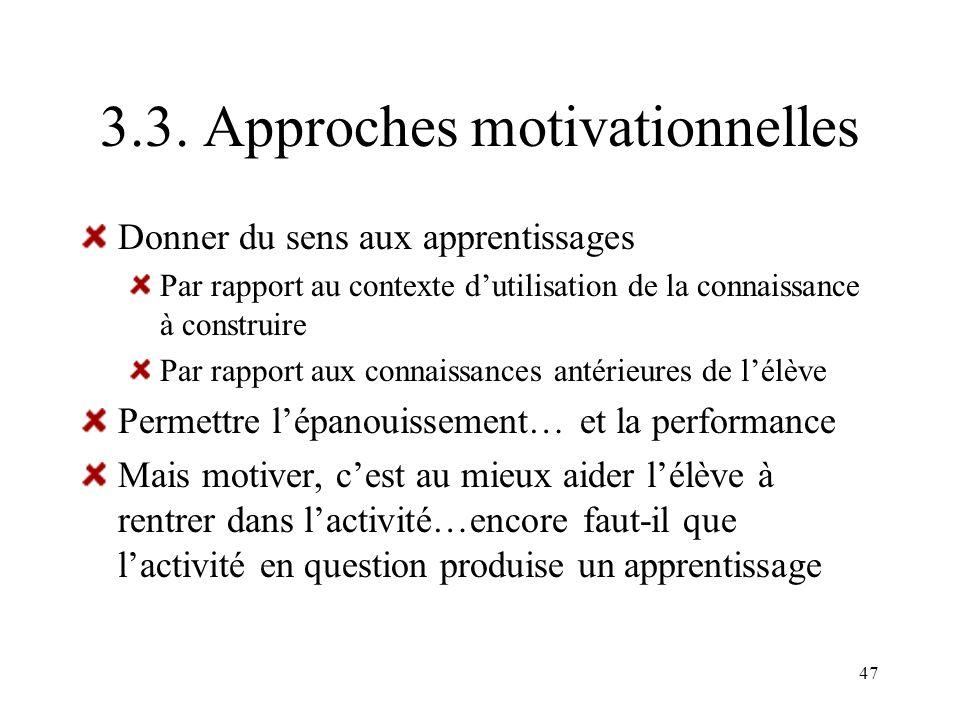 47 3.3. Approches motivationnelles Donner du sens aux apprentissages Par rapport au contexte dutilisation de la connaissance à construire Par rapport
