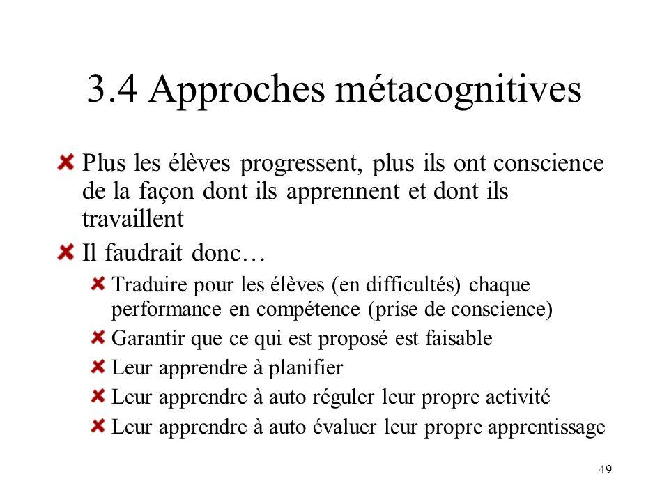 49 3.4 Approches métacognitives Plus les élèves progressent, plus ils ont conscience de la façon dont ils apprennent et dont ils travaillent Il faudra