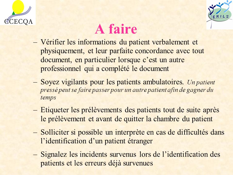 A faire –Vérifier les informations du patient verbalement et physiquement, et leur parfaite concordance avec tout document, en particulier lorsque ces
