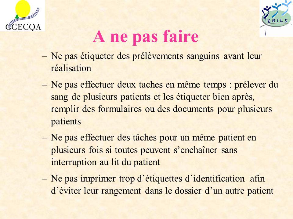 A ne pas faire –Ne pas étiqueter des prélèvements sanguins avant leur réalisation –Ne pas effectuer deux taches en même temps : prélever du sang de pl