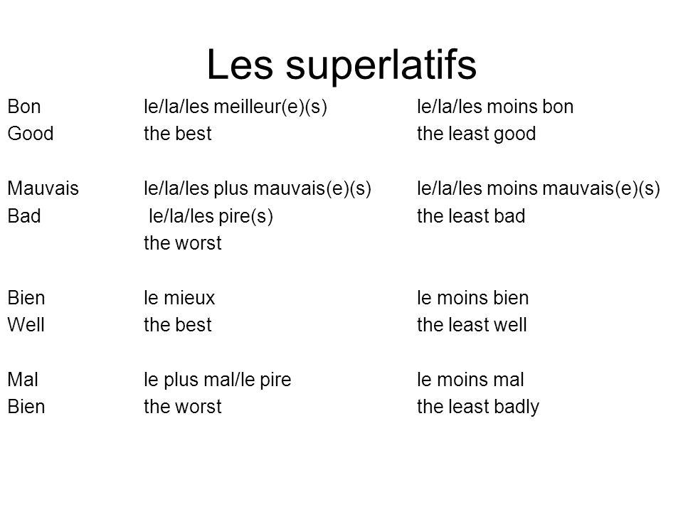 Les superlatifs Bon le/la/les meilleur(e)(s)le/la/les moins bon Goodthe bestthe least good Mauvaisle/la/les plus mauvais(e)(s) le/la/les moins mauvais
