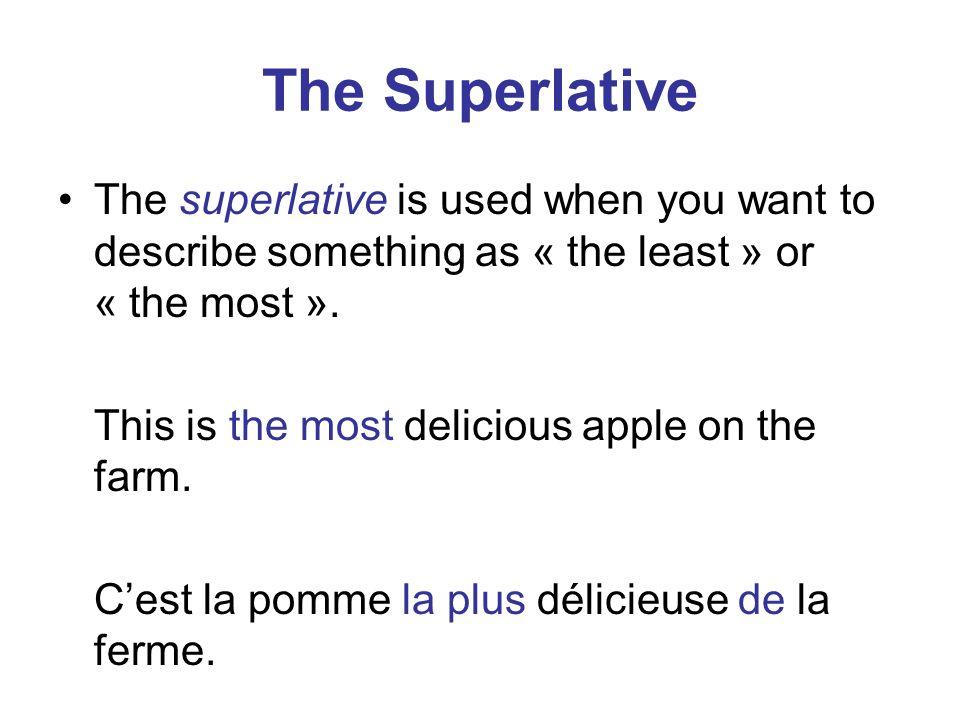 Superlative formation To form the superlative: le la+ plus/moins+ adjective + de l les Cest le village le plus propre de la région * The word order of BANGS changes in the superlative* Cest le plus joli village de la région