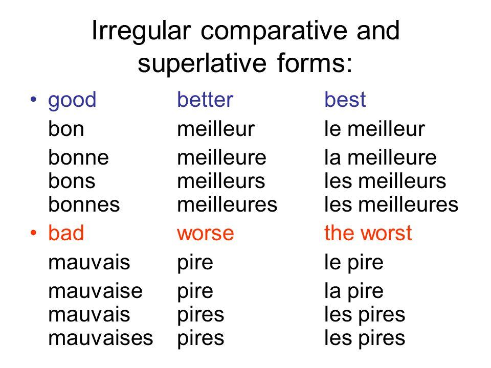 Irregular comparative and superlative forms: goodbetterbest bonmeilleurle meilleur bonnemeilleurela meilleure bonsmeilleursles meilleurs bonnesmeilleu
