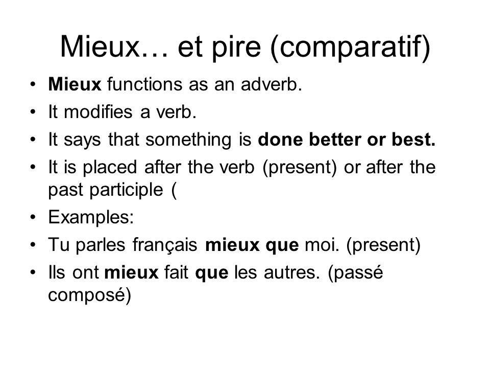 supérioritéinfériorité Adverbes:Bien (well)Mieux (better)Moins bien Mal (badly)Plus mal (worse)Moins mal supérioritéinfériorité Adjectifs:Bon(ne) (good)meilleur(better)Moins bon(ne) Mauvais (bad)Pire (worse)Moins mauvais Miam.