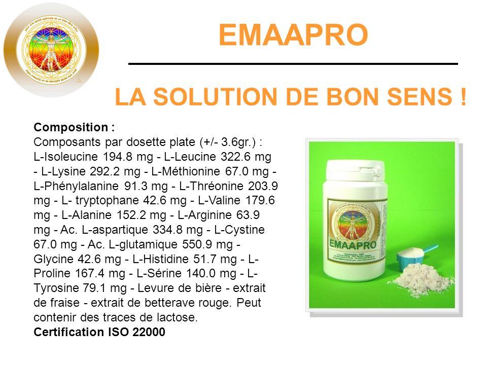 EMAAPRO LA SOLUTION DE BON SENS ! Composition : Composants par dosette plate (+/- 3.6gr.) : L-Isoleucine 194.8 mg - L-Leucine 322.6 mg - L-Lysine 292.