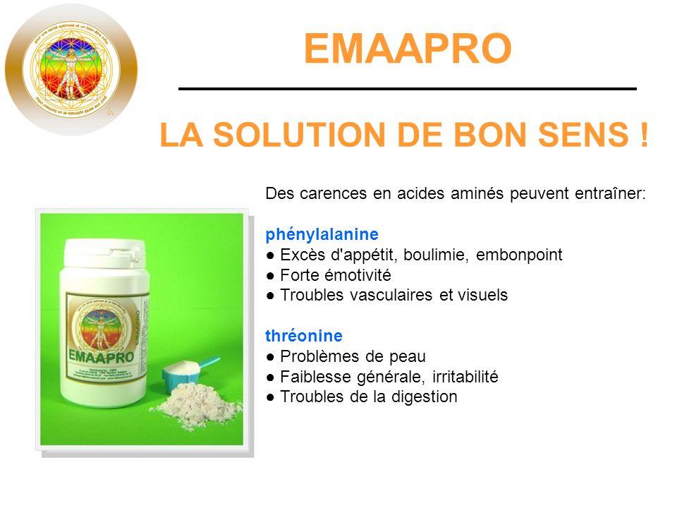 EMAAPRO LA SOLUTION DE BON SENS ! Des carences en acides aminés peuvent entraîner: phénylalanine Excès d'appétit, boulimie, embonpoint Forte émotivité