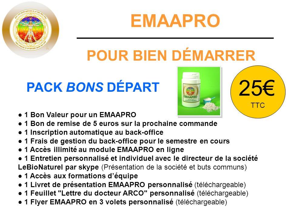 EMAAPRO POUR BIEN DÉMARRER 1 Bon Valeur pour un EMAAPRO 1 Bon de remise de 5 euros sur la prochaine commande 1 Inscription automatique au back-office