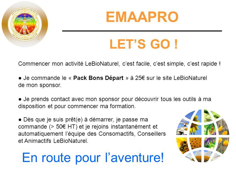 EMAAPRO Commencer mon activité LeBioNaturel, cest facile, cest simple, cest rapide ! Je commande le « Pack Bons Départ » à 25 sur le site LeBioNaturel
