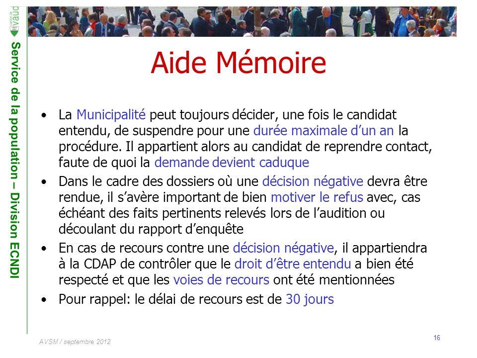 Service de la population – Division ECNDI 16 AVSM / septembre 2012 Aide Mémoire La Municipalité peut toujours décider, une fois le candidat entendu, d