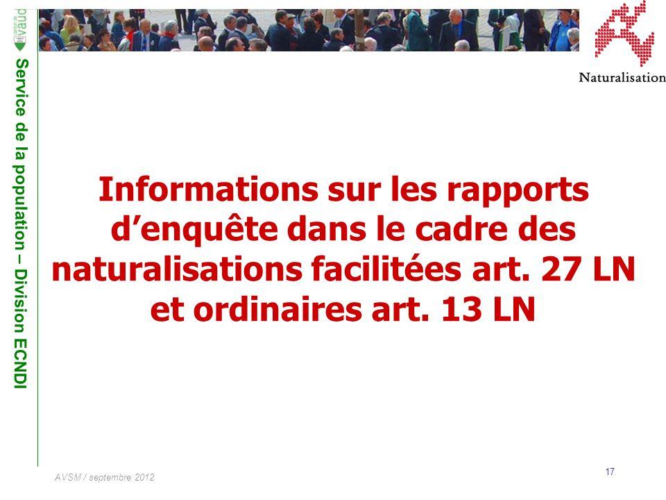 Service de la population – Division ECNDI 17 AVSM / septembre 2012 Informations sur les rapports denquête dans le cadre des naturalisations facilitées