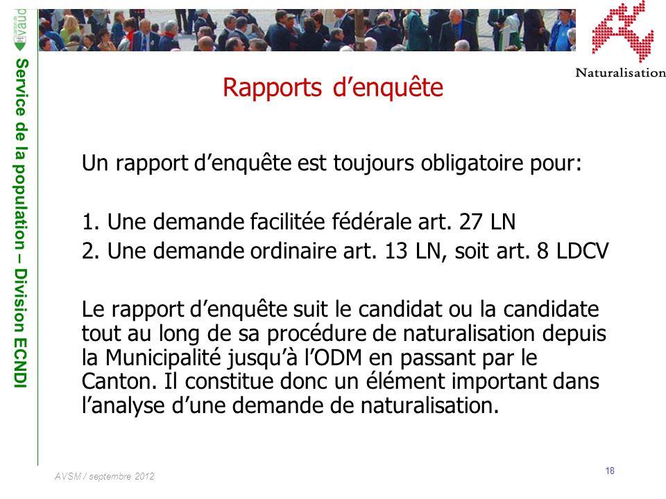 Service de la population – Division ECNDI 18 AVSM / septembre 2012 Rapports denquête Un rapport denquête est toujours obligatoire pour: 1. Une demande