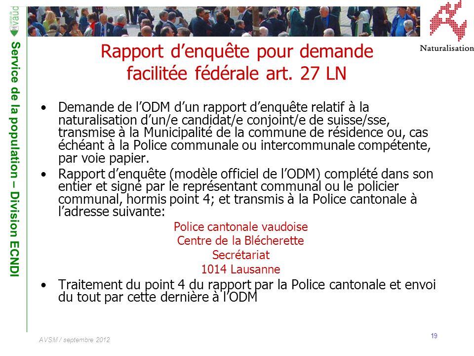 Service de la population – Division ECNDI 19 AVSM / septembre 2012 Rapport denquête pour demande facilitée fédérale art. 27 LN Demande de lODM dun rap
