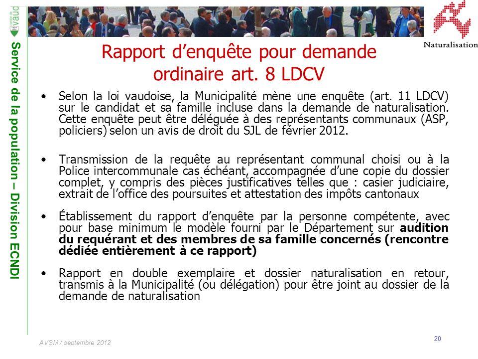 Service de la population – Division ECNDI 20 AVSM / septembre 2012 Rapport denquête pour demande ordinaire art. 8 LDCV Selon la loi vaudoise, la Munic