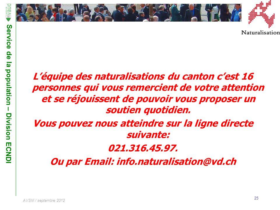 Service de la population – Division ECNDI 25 AVSM / septembre 2012 Léquipe des naturalisations du canton cest 16 personnes qui vous remercient de votr