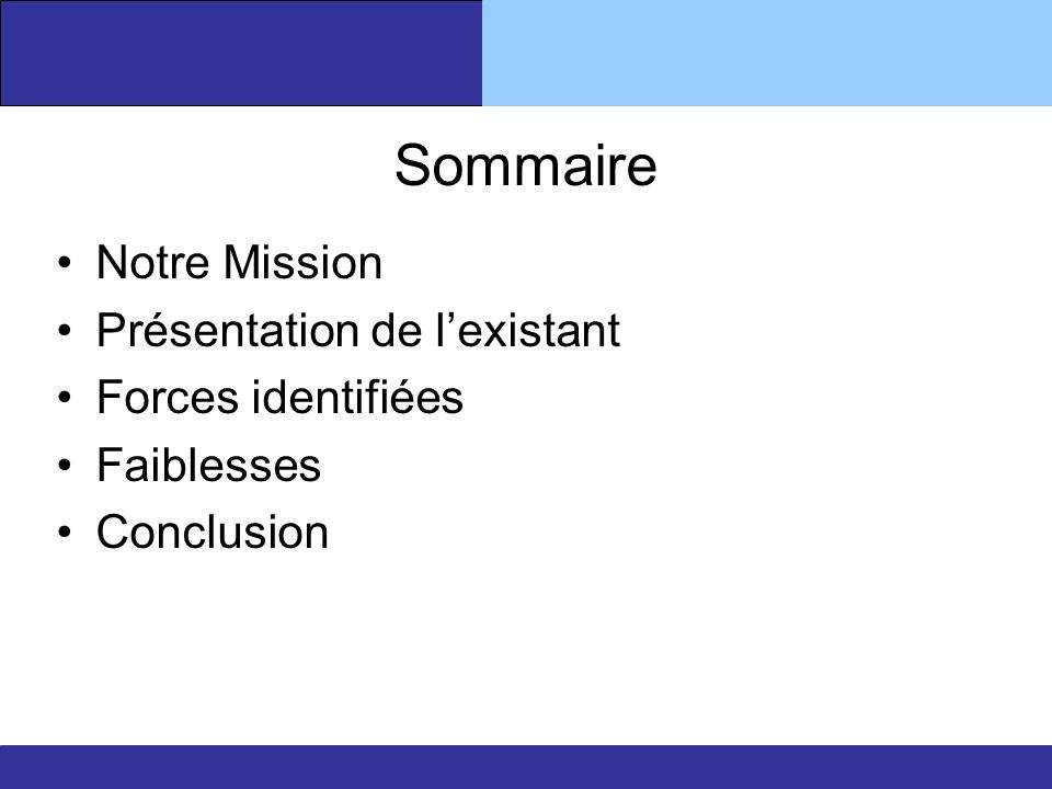 Sommaire Notre Mission Présentation de lexistant Forces identifiées Faiblesses Conclusion