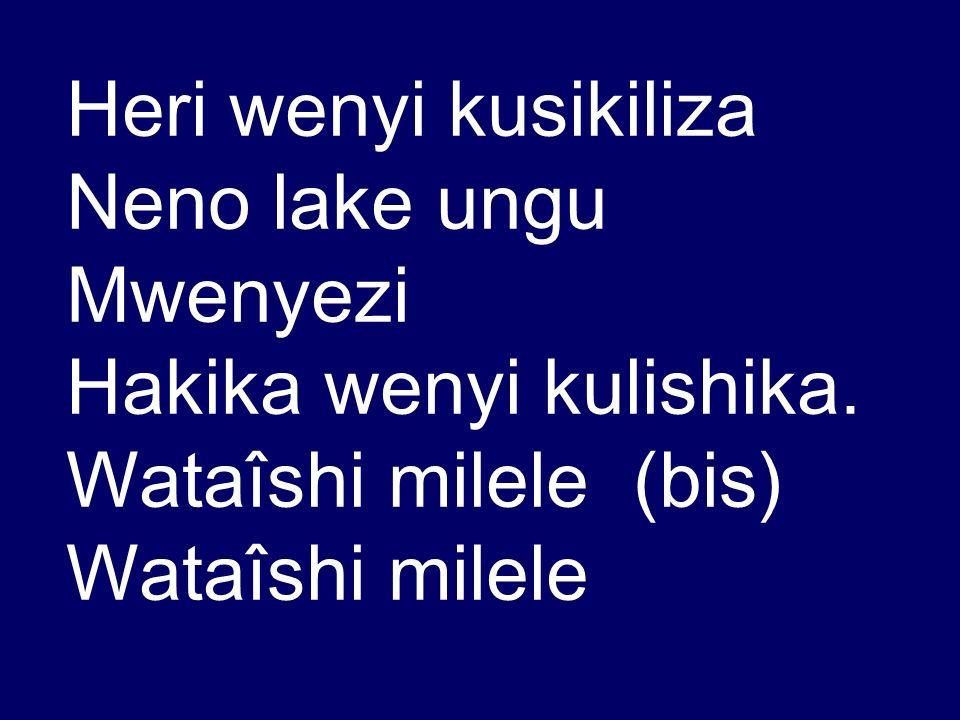 Heri wenyi kusikiliza Neno lake ungu Mwenyezi Hakika wenyi kulishika. Wataîshi milele (bis) Wataîshi milele